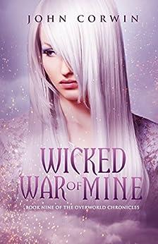 Wicked War of Mine (Overworld Chronicles Book 9) by [Corwin, John]