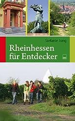 Rheinhessen für Entdecker: 55 Touren zu den schönsten und bedeutendsten Sehenswürdigkeiten in Rheinhessen zum Wandern, Radeln, Erleben, Genießen und Erforschen