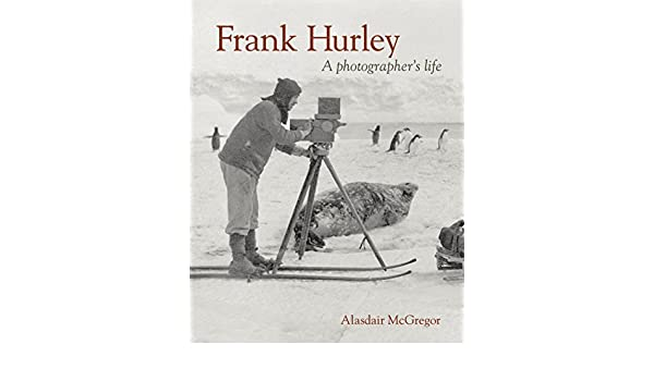 Frank Hurley: A Photographers Life: Amazon.es: Alasdair ...