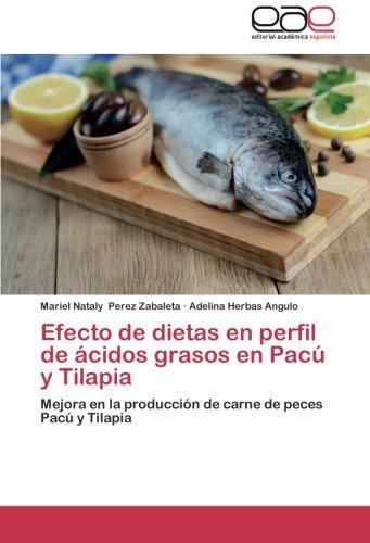 Descargar Libro Efecto De Dietas En Perfil De ácidos Grasos En Pacú Y Tilapia Perez Zabaleta Mariel Nataly