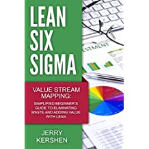 Lean Six Sigma: Value Stream Mapping: Simplified Beginner's Guide to Eliminating Waste and Adding Value with Lean