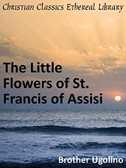 The Little Flowers of St. Francis of Assisi - Enhanced Version by [Brother Ugolino]