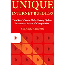 Unique Internet Business: Two New Ways to Make Money Online Without A Bunch of Competition