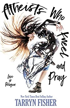 Atheists Who Kneel and Pray: a romance novel: The bestselling love story that will make you swoon by [Fisher, Tarryn]
