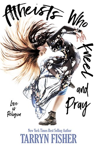 Atheists Who Kneel and Pray: a romance novel