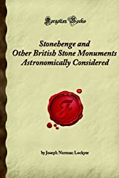 Stonehenge and Other British Stone Monuments Astronomically Considered (Forgotten Books)