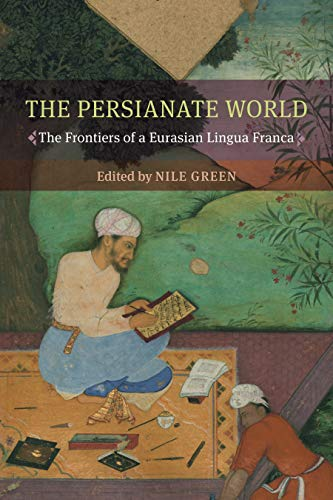 The Persianate World: The Frontiers of a Eurasian Lingua Franca (University Press)