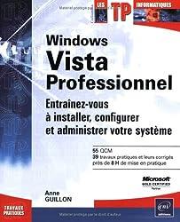 Windows Vista Professionnel - Entraînez-vous à installer, configurer et administrer votre système