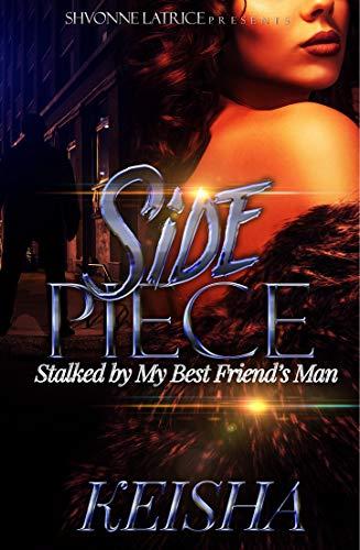 Side Piece: Stalked by My Best Friend's Man