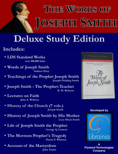 Words of Joseph Smith - Deluxe Study Edition including the LDS Standar Works, Teachings of the Prophet Joseph Smith, Lectures on Faith, History of the ... History of Joseph by His Mother, and More