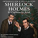 Sherlock Holmes - El Carbunclo Azul: Introducción a los Clásicos: [Sherlock Holmes - The Blue Carbuncle: Introduction to the Classics] | Arthur Conan Doyle