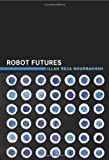 img - for Robot Futures (MIT Press) book / textbook / text book