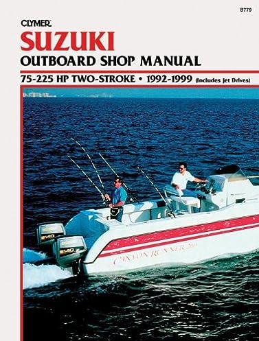suzuki outboard shop manual 75 225 hp two stroke 1992 1999 rh amazon com suzuki outboard repair manual free suzuki outboards workshop manual