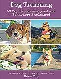 Dog Training: 50 Dog Breeds Analysed and Behaviours Explained - The Ultimate Dog Selection and Dog Training Guide