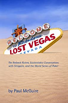 Lost Vegas: The Redneck Riviera, Existentialist Conversations with Strippers, and the World Series of Poker by [McGuire, Paul]