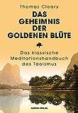 Das Geheimnis der Goldenen Blüte: Das klassische Meditationshandbuch des Taoismus