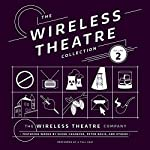 The Wireless Theatre Collection, Vol. 2 |  the Wireless Theatre Company,Susan Casanove - contributor,Lester Barry - contributor
