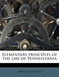 Elementary Principles of the Law of Pennsylvani, Ruby R. B. 1874 Vale, 1172853738