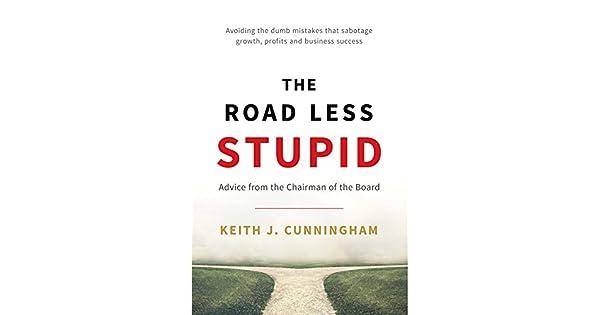 The Road Less Stupid: Keith J  Cunningham: Amazon com: Amazon US