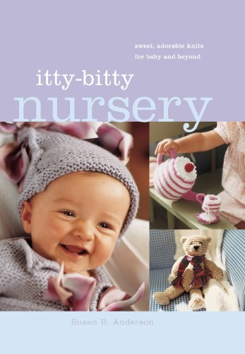 Itty-Bitty Nursery: Sweet, Adorable Knits for the Baby and ()