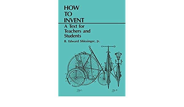 How to Invent: A Text for Teachers and Students: Amazon.es ...