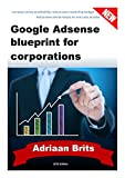 Google Adsense blueprint for Corporations: and home businesses
