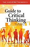 The Aspiring Thinker's : Guide to Critical Thinking