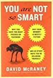 You Are Not So Smart: Why You Have Too Many Friends on Facebook, Why Your Memory Is Mostly Fiction, and 46 Other Ways You're Deluding Yourself by McRaney, David unknown edition [Hardcover(2011)]