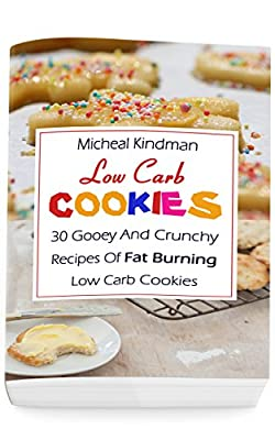 Low Carb Cookies: 30 Gooey And Crunchy Recipes Of Fat Burning Low Carb Cookies: (Low Carb Counter, Low Carb Weight Loss, Low Carb Diet Cookbook)