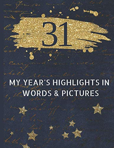 (31 My Year's Highlights in Words and Pictures: Record Your 31st Year's Peak Moments Using This Handsome Journal to Create a Lasting Keepsake (Large Dark Blue Journals) (Men's Birthday Journals))