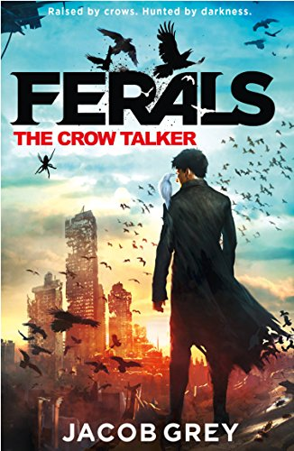 The Crow Talker Ferals Book 1 Kindle Edition By Jacob Grey