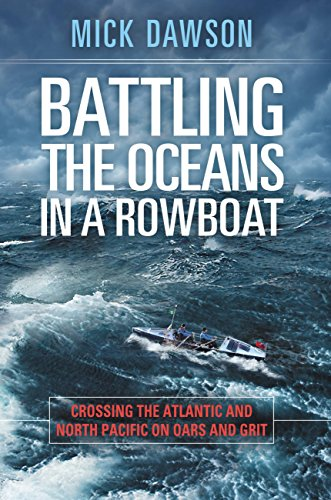 - Battling the Oceans in a Rowboat: Crossing the Atlantic and North Pacific on Oars and Grit