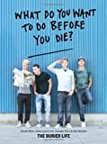 What Do You Want to Do Before You Die?: The Buried Life by The Buried Life (Mar 27 2012)