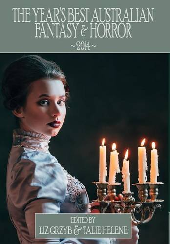 Read Online The Year's Best Australian Fantasy and Horror 2014 pdf epub