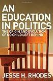 An Education in Politics, Jesse H. Rhodes, 0801449715