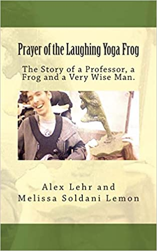 Book Prayer of the Laughing Yoga Frog: The Story of a Professor, a Frog and a Very Wise Man: Volume 2 (Stories for Invisible Friends)