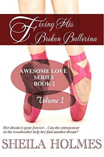 Fixing His Broken Ballerina Volume 1 Awesome Love Book 2 By Holmes