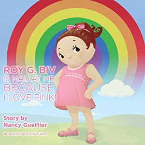 Roy G. Biv is Mad at Me Because I Love Pink (Morgan James Kids)