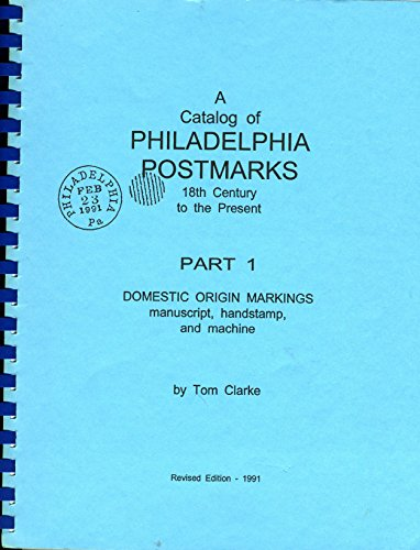 A Catalog of Philadelphia Postmarks 18th Century to the Present: Part 1: Domestic Origin Markings; Part 2: Additional Markings (Tom Combs)