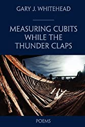 Measuring Cubits While the Thunder Claps by Whitehead, Gary J. (2008) Paperback