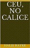 Ceu, no Calice (Portuguese Edition)