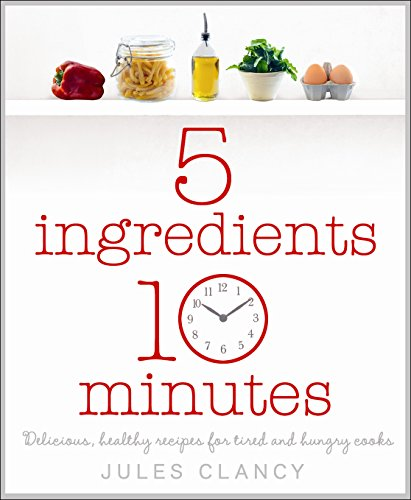 Five Ingredients, Ten Minutes by Jules Clancy