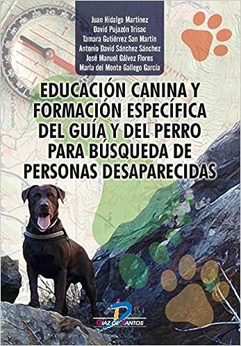 Educación canina y formación específica del guía y del perro para búsqueda de personas desaparecidas: Amazon.es: Juan Hidalgo Martínez, David Pujazón Trisac ...