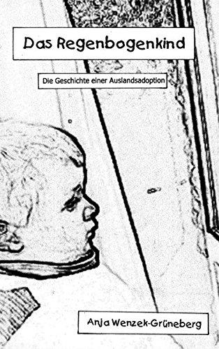 Das Regenbogenkind: Die Geschichte einer Auslandsadoption