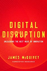 Digital Disruption: Unleashing the Next Wave of Innovation