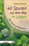 40 Spuren auf dem Weg ins Leben: Ein Fastenzeitbegleiter [Gebundene Ausgabe] Brantzen, Hubertus