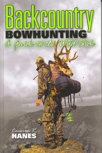 BACKCOUNTRY BOWHUNTING A Guide to the Wild Side