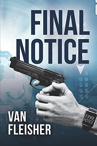 FINAL NOTICE: What would you do if you knew – for certain – that you had 10 days to live? by [Fleisher, Van]