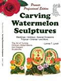 Carving Watermelon Sculptures, Lonnie T. Lynch, 1434378330