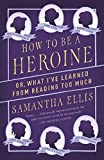 Image of How to Be a Heroine: Or, What I've Learned from Reading too Much